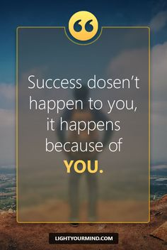 Success dosen't happen to you,it happens because of YOU. Motivational quotes for success | Goal quotes | Passion quotes | Motivational Quotes #success #quotes #inspirational #inspired #quotesoftheday #instaquote #qotd #words #quotestoliveby #wisdom