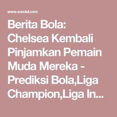Berita Bola: Chelsea Kembali Pinjamkan Pemain Muda Mereka - Prediksi Bola,Liga Champion,Liga Inggris Chelsea Fc, Chelsea F.c.