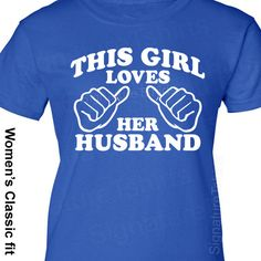 Women's  This Girl Loves Her Husband T-Shirt Valentine's Day Gift wedding Marriage top Family Anniversary wife shirt tshirt  S-2XL. $12.95, via Etsy.