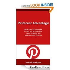 Pinterest Advantage: More Than 200 Marketing Ideas to Help You Promote Your Ideas, Products & Services Using PInterest #Pinterest