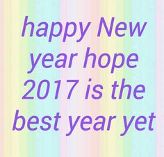 Happy New year good luck in the year ahead. Live life to the full don't have any regrets in life live for the now and complete your new years resloitn happy New year alot can happen in 12 months just remember that.