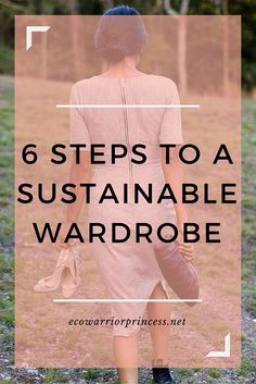 6 steps to a sustainable wardrobe  http://ecowarriorprincess.net/2015/08/6-steps-to-a-sustainable-wardrobe/