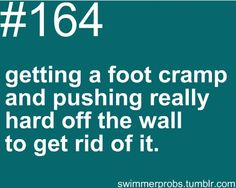 Swimmers problem #164: getting a foot cramp & pushing really hard off the wall to get rid of it.