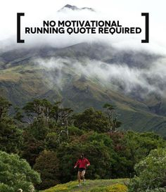 No motivational running quote required