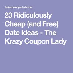23 Ridiculously Cheap (and Free) Date Ideas - The Krazy Coupon Lady