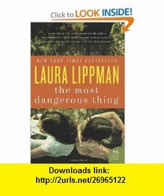 The Most Dangerous Thing (P.S.) (9780062122926) Laura Lippman , ISBN-10: 0062122924  , ISBN-13: 978-0062122926 ,  , tutorials , pdf , ebook , torrent , downloads , rapidshare , filesonic , hotfile , megaupload , fileserve