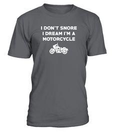 T shirt  I Don't Snore I Dream I'm A Motorcycle  fashion trend 2018 #tshirt, #tshirtfashion, #fashion