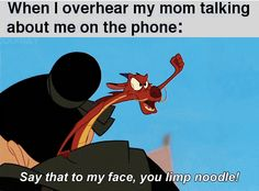 rofl. well, not so much when I hear my mom talking about me on the phone; more so when people are talking about me in my presence lol