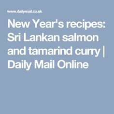 New Year's recipes: Sri Lankan salmon and tamarind curry | Daily Mail Online