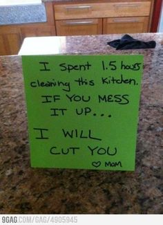 I say this to the hubby lol! I just cleaned pick up your own mess or I will Cut you!