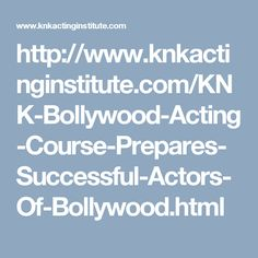 http://www.knkactinginstitute.com/KNK-Bollywood-Acting-Course-Prepares-Successful-Actors-Of-Bollywood.html