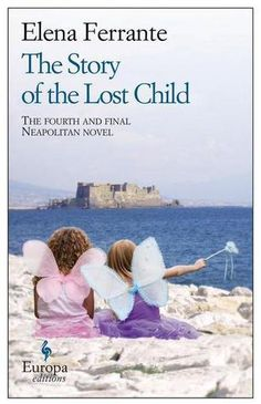 The Story of the Lost Child (4th and final Neapolitan novel) by Elena Ferrante