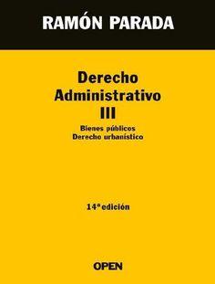 Derecho administrativo. III. Bienes públicos, derecho urbanístico / Ramón Parada