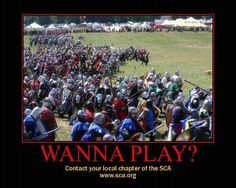 SCA (I wish I could be active in our local chapter but there are a few creepers in the shire)