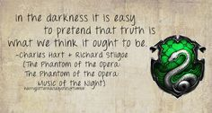 Slytherin: In the darkness it is easy to pretend that truth is what we think it ought to be