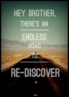 'Hey brother, There's an endless road to re-discover' ― Avicii, Hey Brother