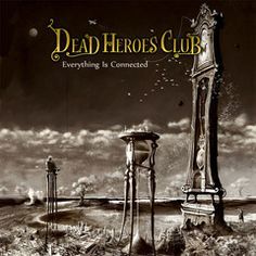 """""""Everything is Connected"""" by Dead Heroes Club - Excellent century prog rock - check it out - prog without the pomp! Waiting In The Wings, Walk In The Light, Top Albums, Zen Master, Everything Is Connected, The Time Is Now, Progressive Rock, Types Of Music, Twisted Humor"""