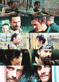 You're my brother. Rick&Daryl.