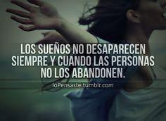 Los sueños no desaparecensiempre y cuando las personasno los abandonen.