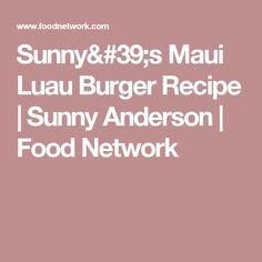 Sunny's Maui Luau Burger Recipe   Sunny Anderson   Food Network