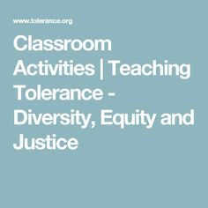 Classroom Activities | Teaching Tolerance - Diversity, Equity and Justice