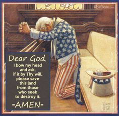 Dear God, I bow my head and ask if it be Thy will, please save this land from those who seek to destroy it. ~Amen~