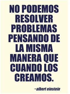 No podemos resolver problemas pensando de la misma manera que cuando los creamos.