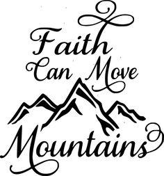 Faith Can Move Mountains Faith Moves Mountains, Move Mountains, Bible Quotes, Me Quotes, Vinyl Quotes, Monday Quotes, Messages, Silhouette Design, Spiritual Quotes