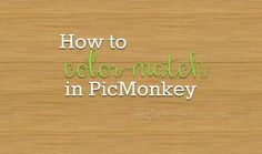 How to Match Colors and Make a Color Palette in PicMonkey: whole site has some great pic monkey tips!