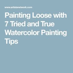 Painting Loose with 7 Tried and True Watercolor Painting Tips