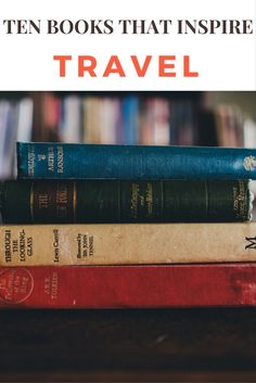 Want to travel but don't have the time or money? Do the next best thing - read! Here are 10 books that inspire travel!