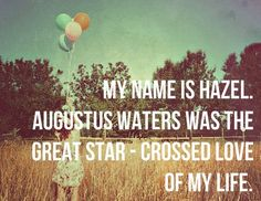 augustus waters was the great star crossed love of my life - The Fault in Our Stars