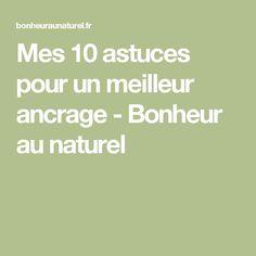 Mes 10 astuces pour un meilleur ancrage - Bonheur au naturel