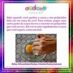 Super Dica:Sabe quando você quebra a casca e um pedacinho dela cai em cima do ovo? Para retirar, pegue uma outra parte da casca do ovo e encoste no pedacinho que está no ovo. Ele vai se unir rapidamente à casca que você segura, como um imã. . . #shalomfestasmanaus #demanausparaomundo #mensagem #festas #dicas #dicashalomfestas #aniversario #infantil #charevelacao #casamento #cursos #baloes #chocolates #flores #novidades #variedades #promoção