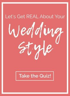 Finding your wedding style is almost as important as finding who you're going to marry! Take the quiz now to find out one of those two things!
