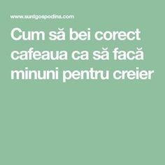 Cum să bei corect cafeaua ca să facă minuni pentru creier Fat Burning, Health And Beauty, Natural Remedies, Burns, Food And Drink, Health Fitness, Shake, Sport, Decor