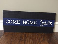 Come Home Safe Police Pallet Sign by designsbycoast2coast on Etsy https://www.etsy.com/listing/238962275/come-home-safe-police-pallet-sign