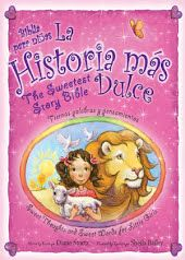 La historia mas dulce / The Sweetest Story Bible : Tiernas palabras y pensamientos para niñas / Sweet Thoughts and Sweet Words for Little Girls
