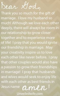 Prayer Of The Day – Igniting Friendship In Marriage --- Dear God, Thank you so much for the gift of marriage. I love my husband so much! I have an incredible relationship with my husband and it continues to bless me everyday. Although we love each other deeply, there will always be room… Read More Here http://unveiledwife.com/prayer-of-the-day-igniting-friendship-in-marriage/