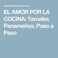 EL AMOR POR LA COCINA: Tamales Panameños, Paso a Paso