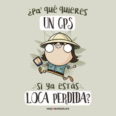 ¿Pa' qué quieres un GPS si ya estás loca perdida? Funny Spanish Memes, Spanish Humor, Spanish Quotes, Funny Memes, Jokes, Mr Cat, Grumpy Cat, Favorite Quotes, Best Quotes