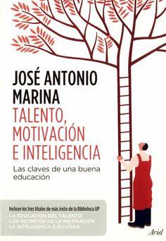 Jose Antonio Marina. Talento, Motivación e Inteligencia.