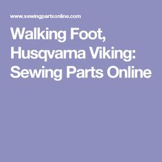 Walking Foot, Husqvarna Viking: Sewing Parts Online