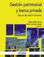Gestión patrimonial y banca privada : manual del asesor financiero / coordinadoras, Belén Vallejo Alonso, Marta Solórzano García