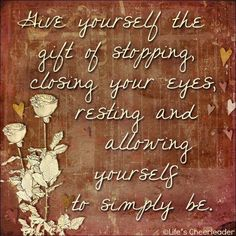 Allow yourself to simply be