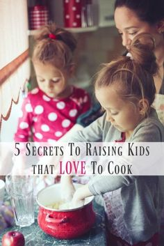 5 secrets to raising kids to love to cook
