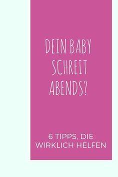6 Tipps, die wirklich helfen, wenn Dein Baby abends weint und schreit / Baby beruhigen /