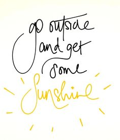 ☀go outside and get some sunshine.