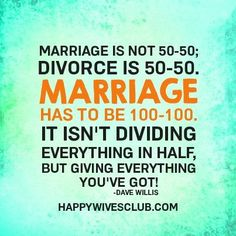 "Love Quotes : QUOTATION – Image : Quotes Of the day – Life Quote ""Marriage is not divorce is Marriage has to be It isn't dividing everything in half, but giving everything you've got!"" -Dave Willis Sharing is Caring Marriage Relationship, Happy Marriage, Marriage Advice, Love And Marriage, Marriage Prayer, Godly Marriage, Healthy Marriage, Marriage Infidelity, Marriage Help"