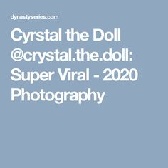 Cyrstal the Doll @crystal.the.doll: Super Viral - 2020 Photography